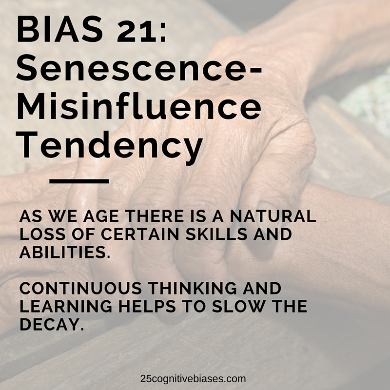 25 Cognitive Biases - Bias 21 Senescence-Misinfluence Tendency