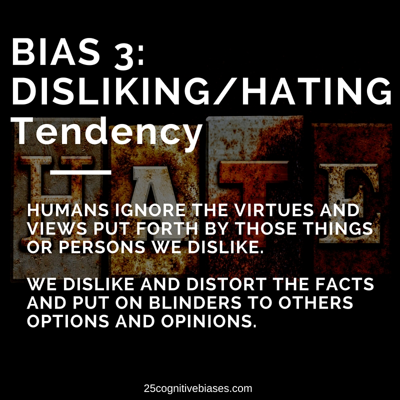 25 Cognitive Biases - Bias 3 Disliking-Hating Tendency
